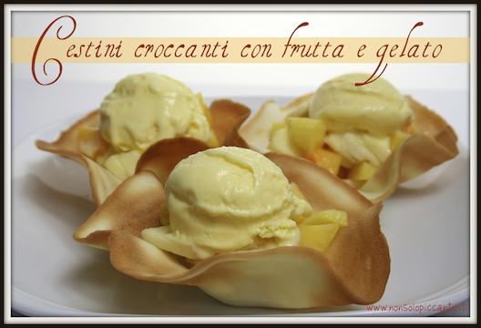 Cestini croccanti di macedonia e gelato